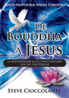 De Bouddha à Jésus (French Edition of From Buddha to Jesus)