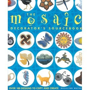 The Mosaic Decorator's Sourcebook by Rosalind Wates