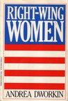 Right Wing Women by Andrea Dworkin