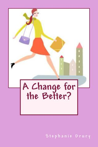 A Change for the Better? by Stephanie Drury