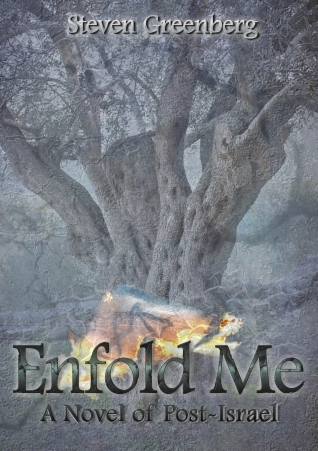 Enfold Me - A Novel of Post-Israel by Steven  Greenberg