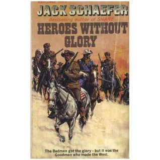 Heroes without Glory by Jack Schaefer