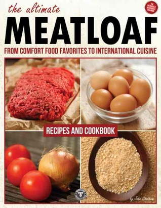 The Ultimate Meatloaf Recipes and Cookbook: From Comfort Food Favorites to International Cuisine