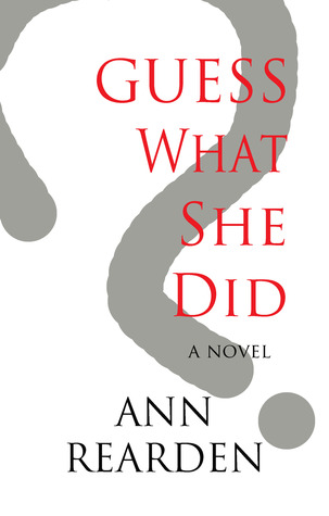 Guess What She Did by Ann Rearden