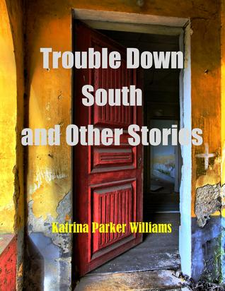 Trouble Down South and Other Stories by Katrina Parker Williams