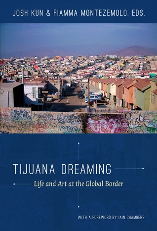 Tijuana Dreaming: Life and Art at the Global Border