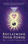 Reclaiming Your Power; Mastering Optimal Health and Wellness Physically, Emotionally and Spiritually