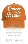 Cancer on the Brain by Jay Lefevers