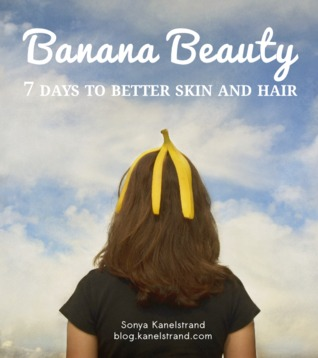 Banana Beauty: 7 Days to Better Skin and Hair