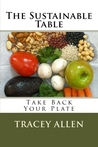 The Sustainable Table: Take Back Your Plate (Simplify and Save)