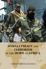 Somali Piracy and Terrorism in the Horn of Africa by Christopher L. Daniels