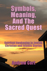 SYMBOLS, MEANING, AND THE SACRED QUEST: Spiritual Awakening in Jewish, Christian and Islamic Stories