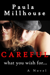 Careful What You Wish For... by Paula Millhouse