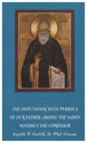 The Disputation with Pyrrhus of our Father Among the Saints M... by Joseph P. Farrell