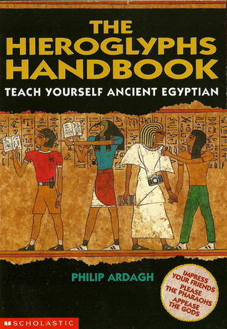 Free download online The Hieroglyphs Handbook: Teach Yourself Ancient Egyptian by Philip Ardagh MOBI