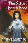 The Silver Earth Seed (The Earth Seed Adventures, #1)