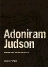 Adoniram Judson: How Few There Are Who Die So Hard! (Missions Biography #2)