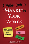 Market Your Words - A writer's guide to bestselling book promotion