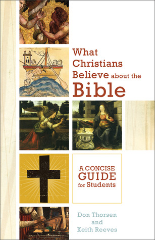 What Christians Believe about the Bible by Don Thorsen