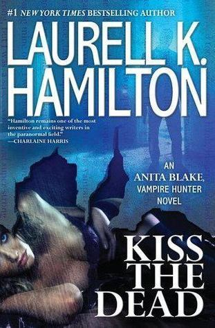 Kiss the Dead by Laurell K. Hamilton