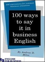 100 Ways to Say It in Business English by Andrew D. MIles