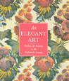 An Elegant Art: Fashion & Fantasy in the Eighteenth Century: Los Angeles County Museum of Art Collection of Costumes and Textiles