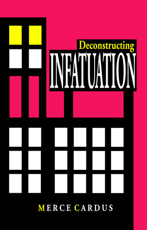 Book Cover: Deconstructing INFATUATION by Merce Cardus
