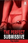The Perfect Submissive by Kay Jaybee