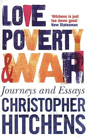 Love, Poverty And War by Christopher Hitchens
