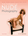 True Confessions of Nude Photography: A Step-by-Step Guide to Recruiting Beautiful Models, Lighting, Photographing Nudes, Post-Processing Images, and Maybe Even Getting Paid to Do It. (second edition)