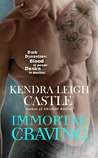 Immortal Craving by Kendra Leigh Castle