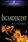 Incandescent by M.V. Freeman
