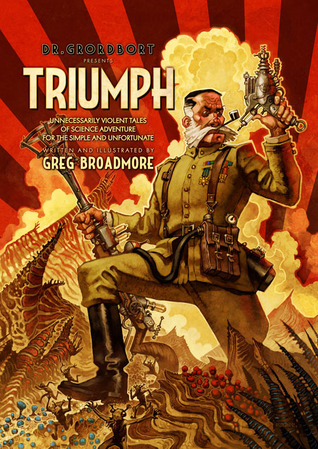 Triumph: Unecessarily Violent Tales of Science Adventure for the Simple and Unfortunate