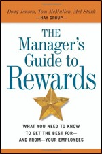 The Manager's Guide to Rewards: What You Need to Know to Get the Best For--And From--Your Empl S