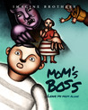 My Mom's Boss, Leave My Mom Alone! by Imagine Brothers
