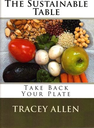 The Sustainable Table - Take Back Your Plate by Tracey Allen