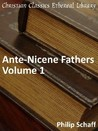 Ante-Nicene Fathers, Vol 1