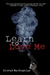 Learn To Love Me by Sinead MacDughlas