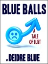 Blue Balls: A Tale of Lust
