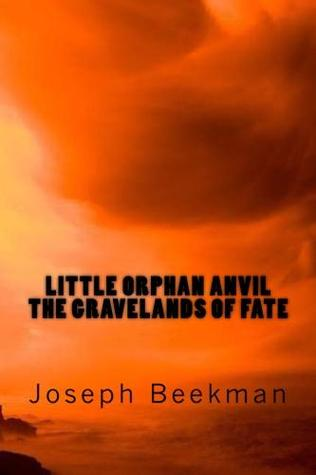 The Gravelands of Fate (Little Orphan Anvil, #3)