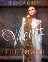 Views from the Tower by Jessica Grey