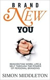 Brand New You: Reinventing Work, Life & Self Through the Power of Personal Branding