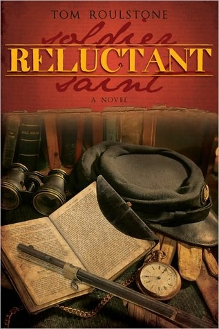 Reluctant Soldier, Reluctant Saint by Tom Roulstone