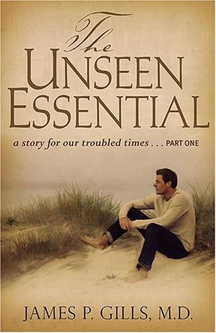 The Unseen Essential by James P. Gills