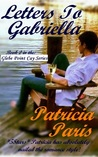 Letters To Gabriella by Patricia  Paris