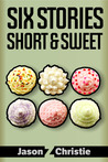 Six Stories Short &amp; Sweet