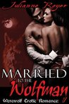 Married to the Wolfman (Werewolf Erotic Romance, #1)