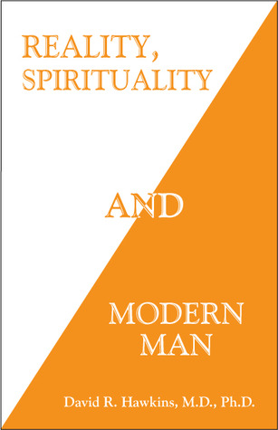 Reality, Spirituality and Modern Man by David R. Hawkins