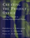 Creating the Project Office: A Manager's Guide to Leading Organizational Change por