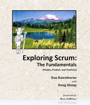Exploring Scrum: the Fundamentals: People, Product, and Practices